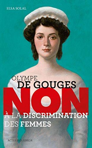 Olympe de Gouges : Non à la discrimination des femmes par Elsa Solal
