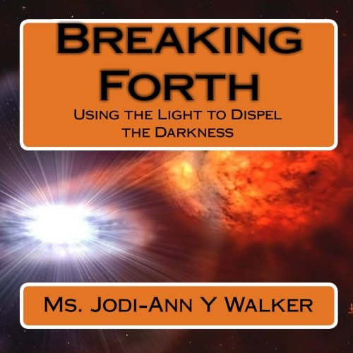 Breaking Forth: Using the Light to Dispel the Darkness