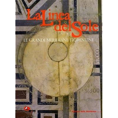 La Linea Del Sole. Le Grandi Meridiane Fiorentine