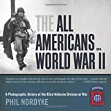 All Americans in World War II: A Photographic History of the 82nd Airborne Division at War