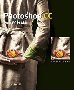 Photoshop CC: Pour PC et Mac par [Labbe, Pierre]