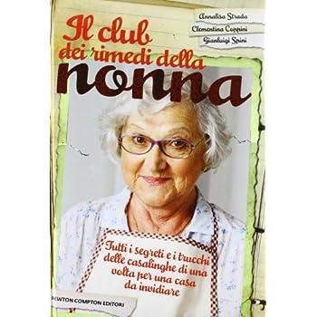Il Club Dei Rimedi Della Nonna. Tutti I Segreti E I Trucchi Delle Casalinghe Di Una Volta Per Una Casa Da Invidiare