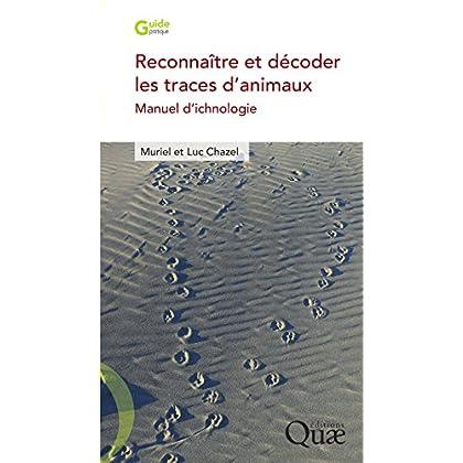 Reconnaître et décoder les traces d'animaux: Manuel d'ichnologie (Guide pratique)