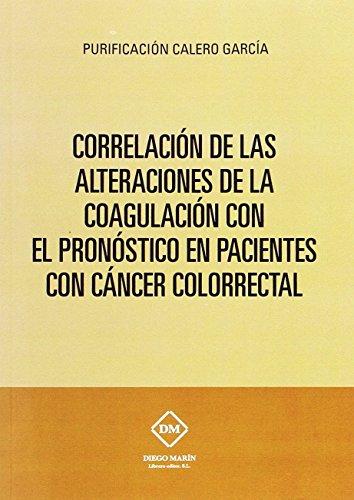 CORRELACIoN DE LAS ALTERACIONES DE LA COAGULACION CON EL PRONOSTICO EN PACIENTES CON CANCER COLORRECTAL por PURIFICACION CALERO GARCIA