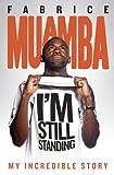 Fabrice Muamba: I'm Still Standing by Fabrice Muamba