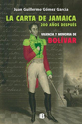 La carta de Jamaica: Vigencia y memoria de Bolivar por Juan Guillermo Gomez Garcia