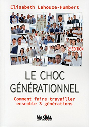Le choc générationnel : Comment faire travailler ensemble 3 générations par Elisabeth Lahouze-Humbert