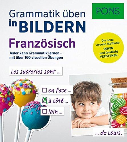 PONS Grammatik üben in Bildern Französisch: Jeder kann Grammatik lernen - mit über 160 visuellen Übungen.