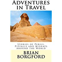 Adventures in Travel: Stories of Perils, Pitfalls and Mishaps Around the World (English Edition)