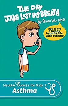 The Day Jake Lost His Breath: Heath Stories for Kids: Asthma (English Edition) par [Wu, Brian W.]