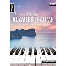 Meine schönsten Klavierträume: 27 leichte, romantisch-klassische und moderne Klavierstücke. Musiknoten für Piano. Songbook.
