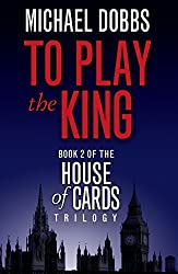 To Play the King (House of Cards Trilogy, Book 2) by Michael Dobbs (2010-05-30)