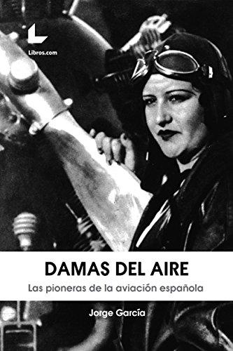 Damas del aire: Las pioneras de la aviación española por Jorge García