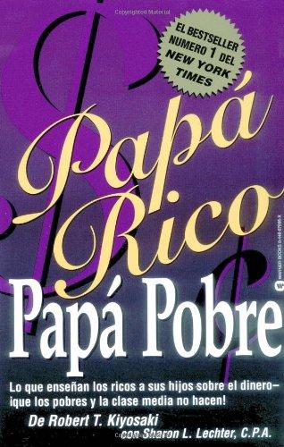 Papa Rico, Papa Pobre: Lo Que Ensenan los Ricos A Sus Hijos Sobre el Dinero-Que los Pobres y la Clase Media No Hacen! (Rich Dad)