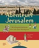 Abenteuer Jerusalem: Die aufregende Geschichte einer Stadt dreier Weltreligionen - Dieter Vieweger
