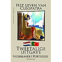 Portugees leren - Tweetalige uitgave (Nederlands - Portugees) Het leven van Cleopatra (Dutch Edition)