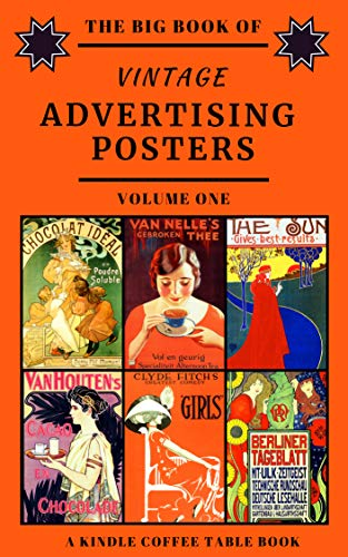 The Big Book Of Vintage Advertising Posters Volume One A Kindle Coffee Table Book