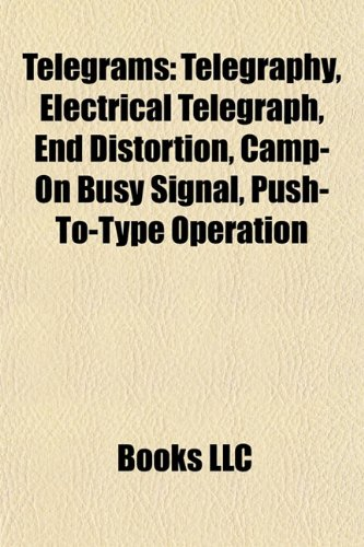 Telegrams: Telegraphy, Electrical Telegraph, End Distortion, Camp-On Busy Signal, Push-To-Type Operation