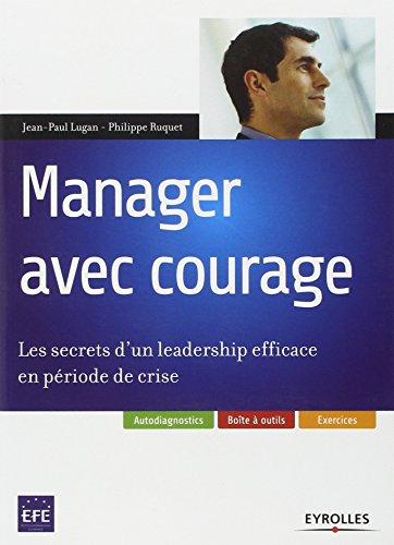 Manager avec courage : Les secrets d'un leadership efficace en période de crise