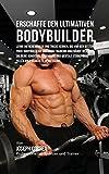 Erschaffe den ultimativen Bodybuilder: Lerne die Geheimnisse und Tricks kennen, die von den besten Profi-Bodybuildern und ihren Trainern angewandt werden um deine Kondition und Ernahrung