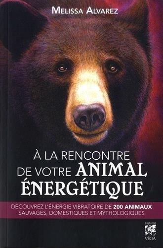 A la rencontre de votre animal nergtique : Dcouvrez l'nergie vibratoire de 200 animaux sauvages, domestiques et mythologiques