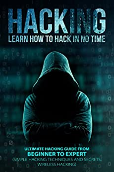 HACKING: Learn How To Hack In No Time: Ultimate Hacking Guide From Beginner To Expert (Simple Hacking Techniques And Secrets, Wireless Hacking, Hacking Literacy) by [Lombardi, Christopher]