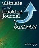 Telecharger Livres Ultimate Idea Tracking Journal for Business by Kristen Joy 2015 07 25 (PDF,EPUB,MOBI) gratuits en Francaise