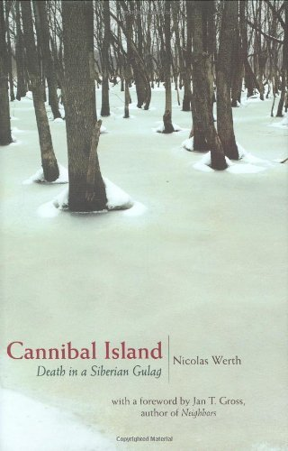 Cannibal Island: Death in a Siberian Gulag (Human Rights and Crimes against Humanity) by Werth, Nicolas (2007) Hardcover