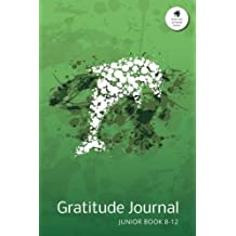 Gratitude Journal Junior Book 8-12: An Inspirational Notebook to Practise Daily Gratitude For Children Aged 8 to 12 at Home: Volume 4 (Gratitude at Home Series)