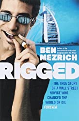 Rigged: The True Story of an Ivy League Kid Who Changed the World of Oil, from Wall Street to Dubai by Ben Mezrich (2008-02-04)