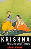 Lord Krishna: His Life and Times (Hindu Gods Book 1)