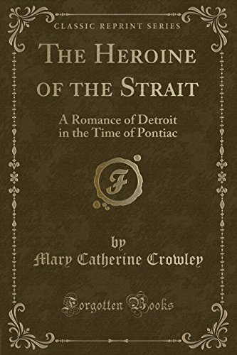 the-heroine-of-the-strait-a-romance-of-detroit-in-the-time-of-pontiac-classic-reprint