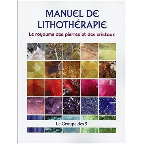 Manuel de lithothérapie - Le royaume des pierres et des cristaux