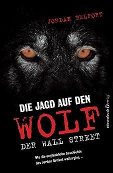 Die Jagd auf den Wolf der Wall Street: Wie die unglaubliche Geschichte des Jordan Belfort weiterging... (German Edition) by [Belfort, Jordan]