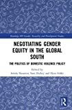 Negotiating Gender Equity in the Global South Open Access: The Politics of Domestic Violence Policy (Routledge Iss Gende