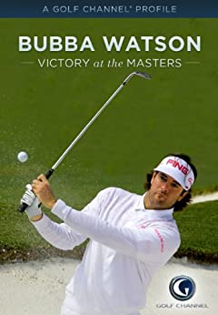 Bubba Watson: Victory at the Masters by [Golf Channel Staff]