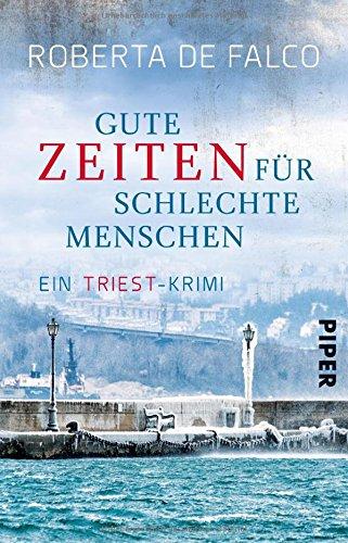 Preisvergleich Produktbild Gute Zeiten für schlechte Menschen: Ein Triest-Krimi (Commissario-Benussi-Reihe, Band 2)