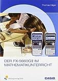 Der FX-9860GII im Mathematikunterricht: Handbuch (Casio) von Hilger, Thomas (2009) Broschiert