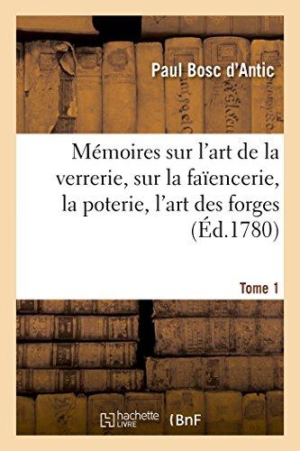 Mémoires sur l'art de la verrerie, sur la faïencerie, la poterie, l'art des forges T. 1