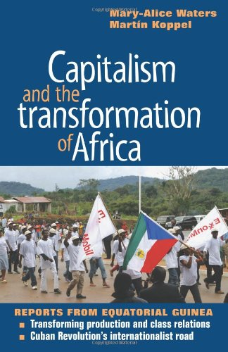 Capitalism and the Transformation of Africa: Reports from Equatorial Guinea por Mary-Alice Waters