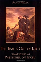 The Time is Out of Joint: Shakespeare as Philosopher of History