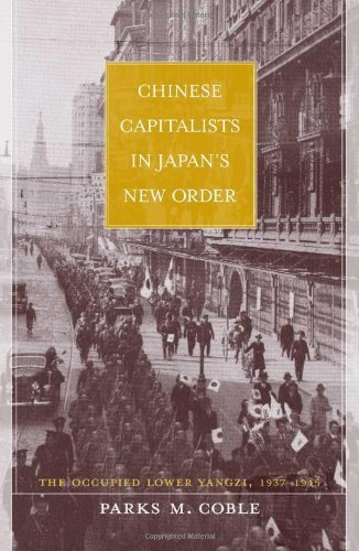 Chinese Capitalists in Japan's New Order: The Occupied Lower Yangzi, 1937-1945 by Parks Coble - Parks Coble