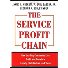 The Service Profit Chain: How Leading Companies Link Profit and Growth to Loyalty, Satisfaction and Value by James L. Heskett (2-Jun-1997) Hardcover