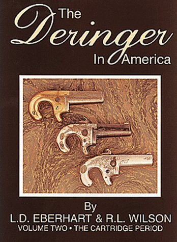 The Deringer in America, Volume II: The Cartridge Period by L. D. Eberhart (1998-11-01)