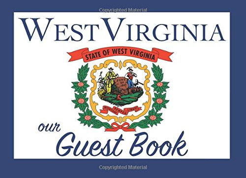 Our West Virginia Guest Book: 100 pages, 8.25 x 6 in., matte cover.  For West Virginia homes, cabins, condos, guest rooms, B&Bs, businesses, coffee ... parties, family reunions, and more!