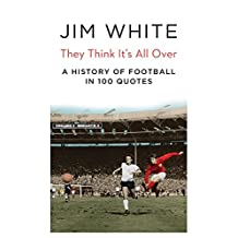 A Matter of Life and Death: A History of Football in 100 Quotations