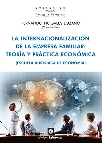 La internacionalización de la empresa familiar: Teoría y práctica económica (Escuela Austriaca de Economía)