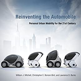 Reinventing the Automobile: Personal Urban Mobility for the 21st Century (MIT Press) by [Mitchell, William J., Borroni-Bird, Chris E., Burns, Lawrence D.]