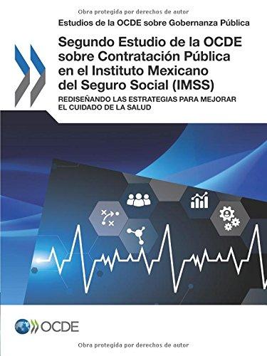 Estudios de la OCDE sobre Gobernanza Pública Segundo Estudio de la OCDE sobre Contratación Pública en el Instituto Mexicano del Seguro Social (IMSS): ... Mejorar el Cuidado de la Salud: Volume 2018