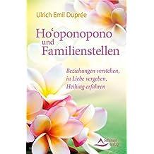 Ho'oponopono und Familienstellen: Beziehungen verstehen, in Liebe vergeben, Heilung erfahren